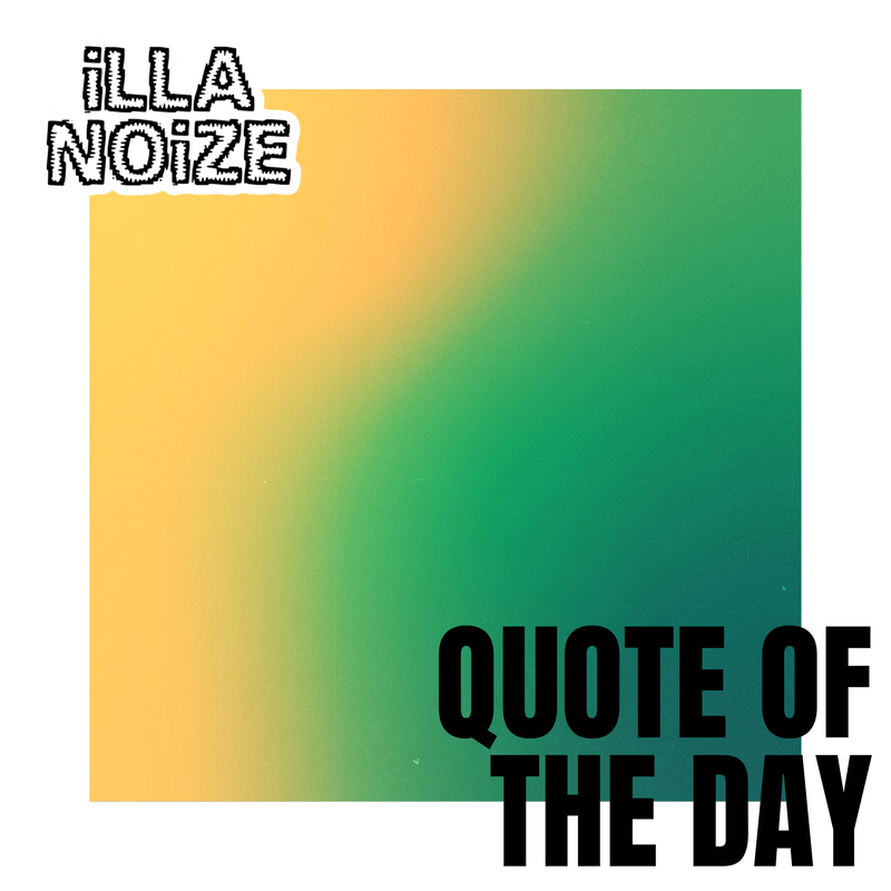 iLLANOiZE Quote of The Day 9/15/20