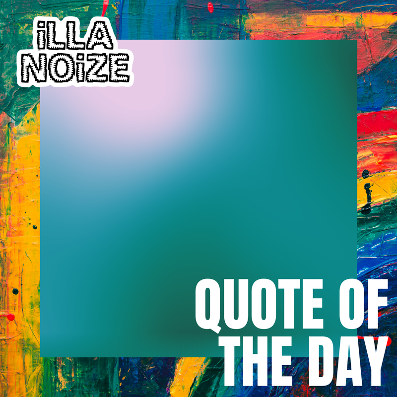 iLLANOiZE Quote of The Day 10/15/20