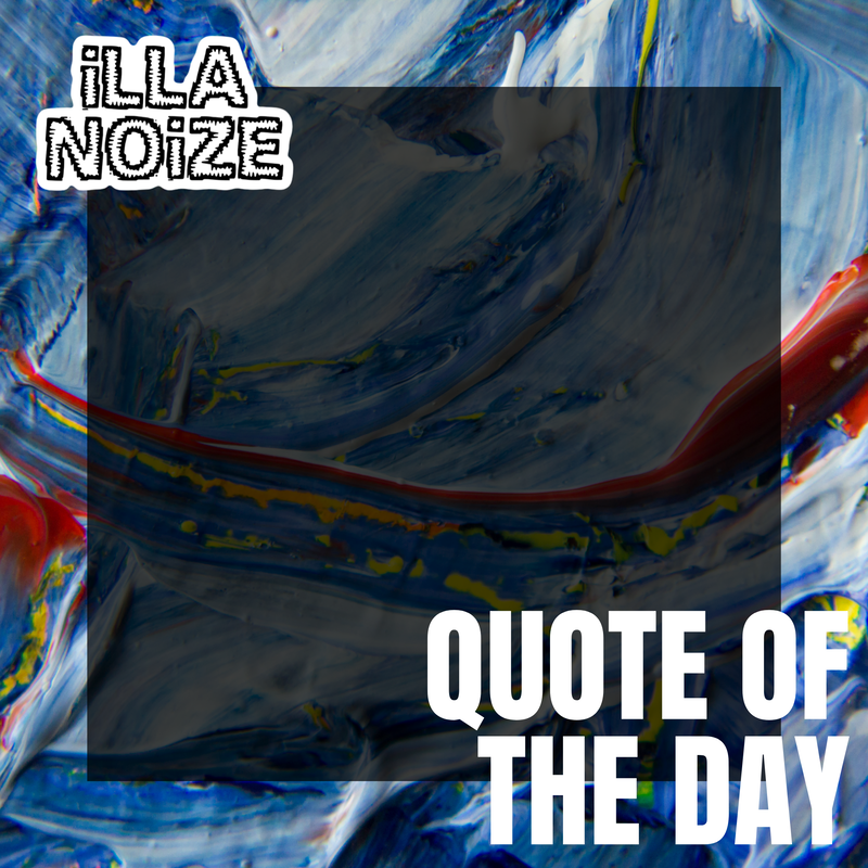 iLLANOiZE Quote of The Day 1/12/21