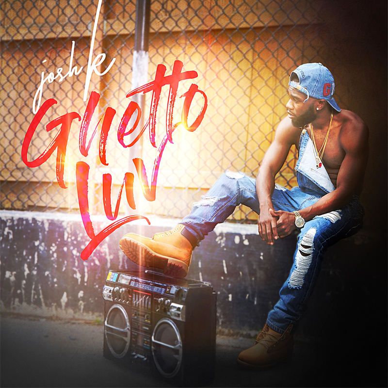Josh K - Ghetto Luv (EP)